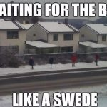 Waiting for the bus like a Swede
